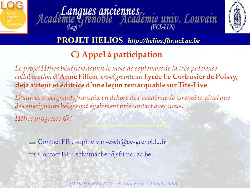 PROJET HELIOS – S. Van Esch - LYON 2006 PROJET HELIOS http://helios.fltr.ucl.ac.be HELIOS LYON 2005 Le projet Hélios bénéficie depuis le mois de septe