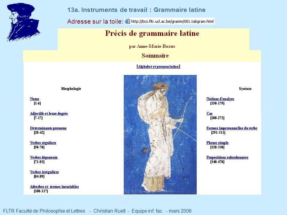 Adresse sur la toile: 13a. Instruments de travail : Grammaire latine FLTR Faculté de Philosophie et Lettres - Christian Ruell - Equipe inf. fac. - mar