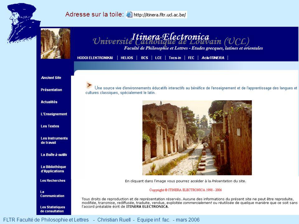 FLTR Faculté de Philosophie et Lettres - Christian Ruell - Equipe inf. fac. - mars 2006 Adresse sur la toile: