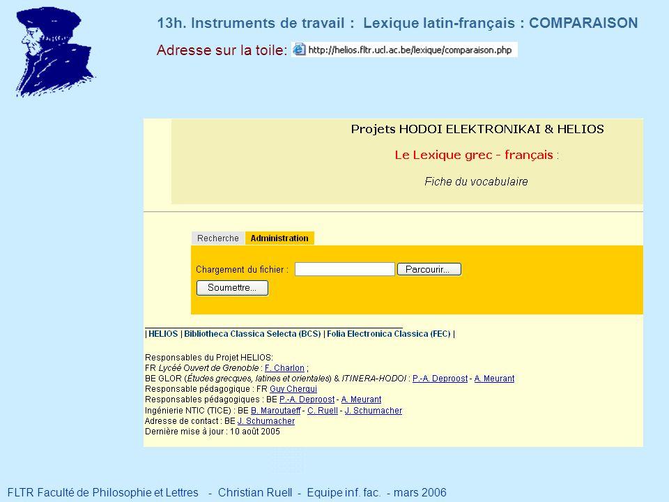 Adresse sur la toile: 13h. Instruments de travail : Lexique latin-français : COMPARAISON FLTR Faculté de Philosophie et Lettres - Christian Ruell - Eq