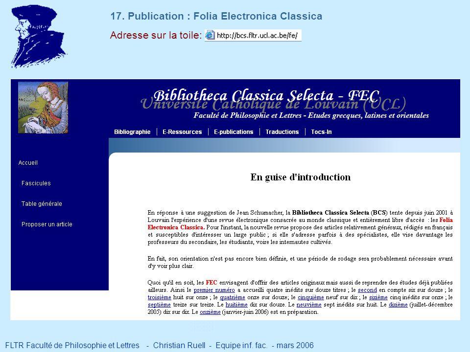 Adresse sur la toile: 17. Publication : Folia Electronica Classica FLTR Faculté de Philosophie et Lettres - Christian Ruell - Equipe inf. fac. - mars