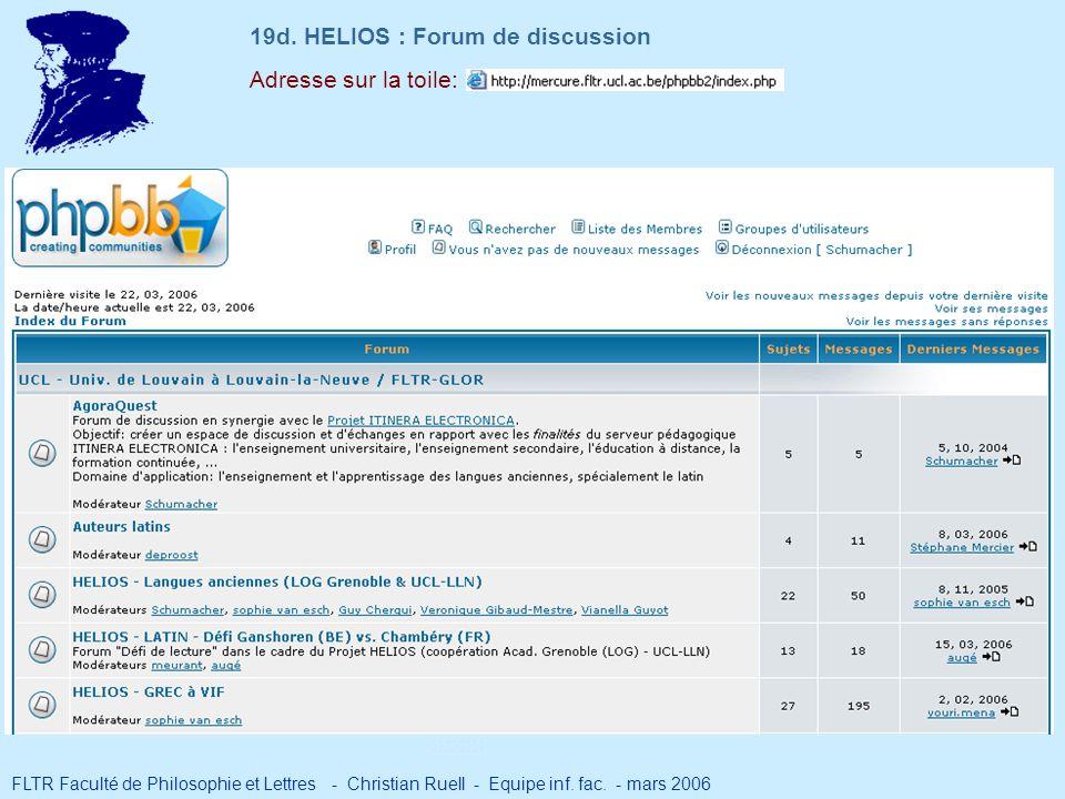 Adresse sur la toile: 19d. HELIOS : Forum de discussion FLTR Faculté de Philosophie et Lettres - Christian Ruell - Equipe inf. fac. - mars 2006
