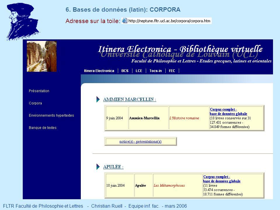 FLTR Faculté de Philosophie et Lettres - Christian Ruell - Equipe inf. fac. - mars 2006 Adresse sur la toile: 6. Bases de données (latin): CORPORA