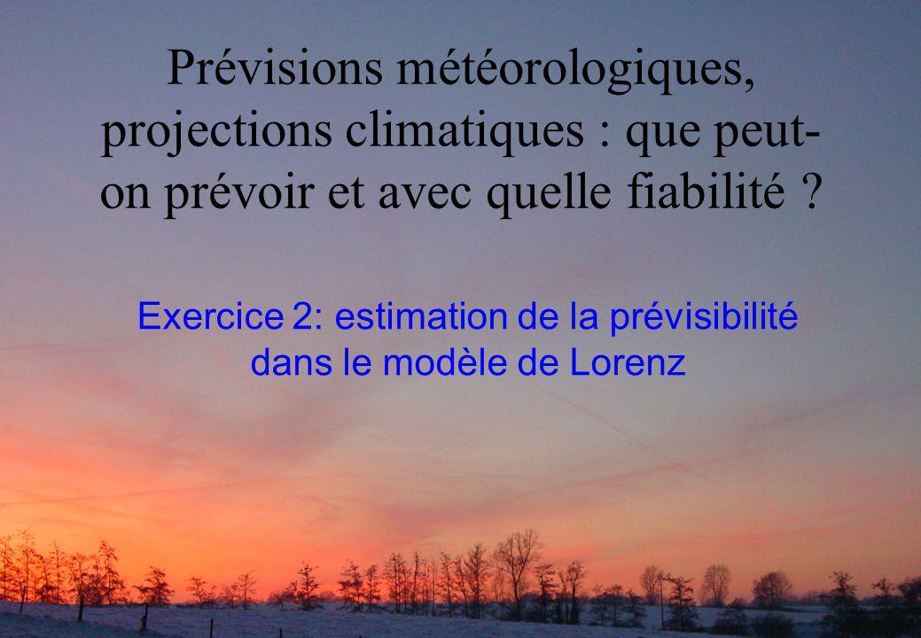 Prévisibilité dans le modèle de Lorenz Nous avons vu que pour le système de Lorenz, lorsquon a une incertitude sur les conditions initiales, lerreur reste bornée mais nest pas proportionnelle à lerreur initiale, ce qui peux poser des problèmes pour estimer la fiabilité des prévisions.