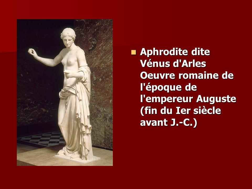Aphrodite dite Vénus d'Arles Oeuvre romaine de l'époque de l'empereur Auguste (fin du Ier siècle avant J.-C.) Aphrodite dite Vénus d'Arles Oeuvre roma