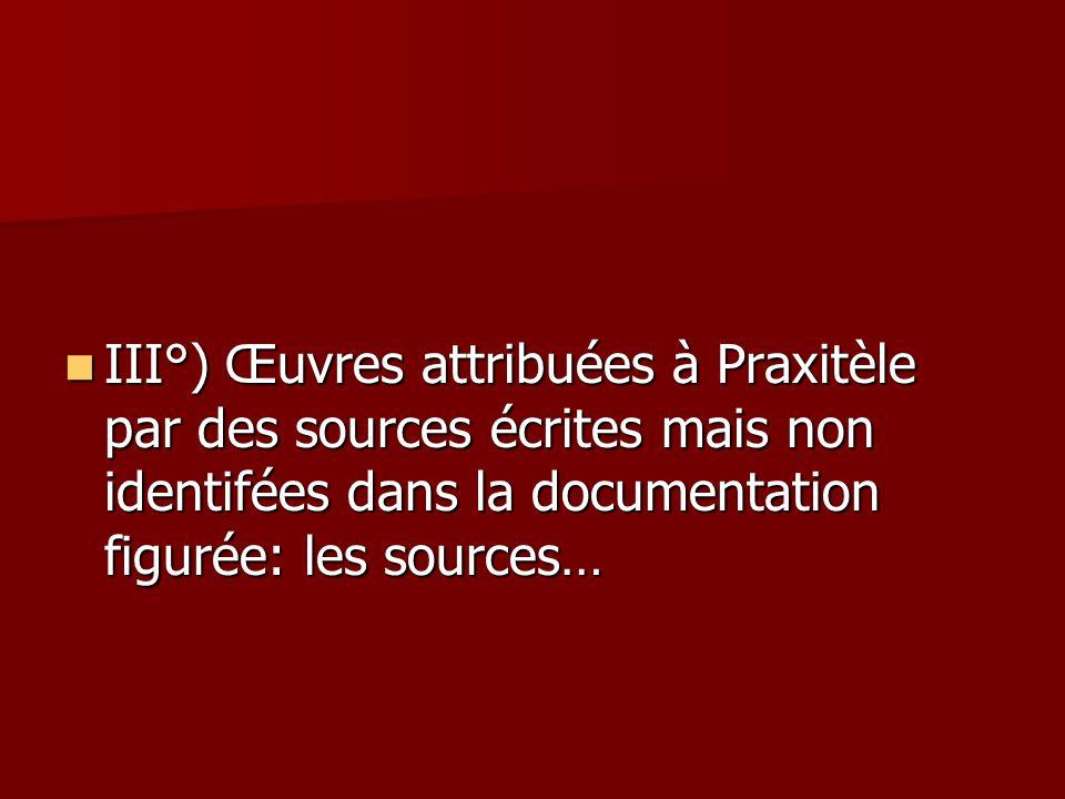 III°) Œuvres attribuées à Praxitèle par des sources écrites mais non identifées dans la documentation figurée: les sources… III°) Œuvres attribuées à