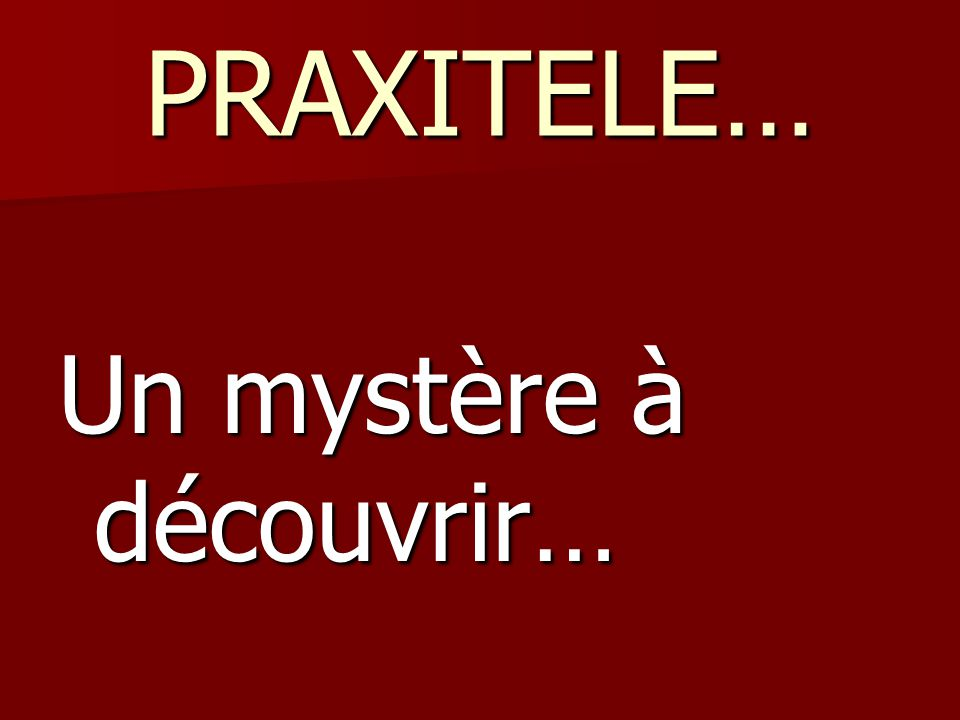 PRAXITELE… Un mystère à découvrir…