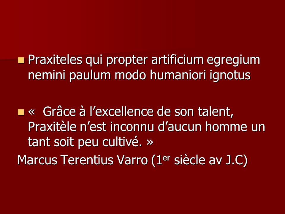 Praxiteles qui propter artificium egregium nemini paulum modo humaniori ignotus Praxiteles qui propter artificium egregium nemini paulum modo humanior
