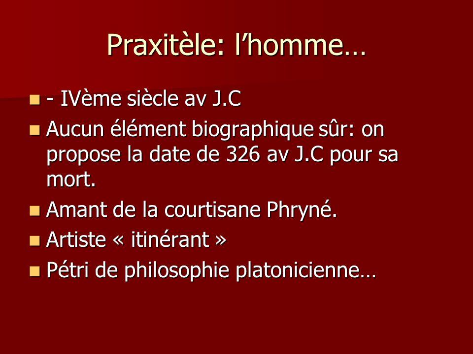 Praxitèle: lhomme… - IVème siècle av J.C - IVème siècle av J.C Aucun élément biographique sûr: on propose la date de 326 av J.C pour sa mort. Aucun él