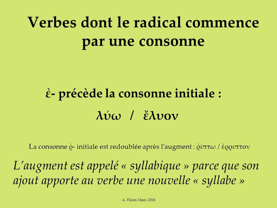 A. Fillon Mars 2006 Verbes dont le radical commence par une consonne Laugment est appelé « syllabique » parce que son ajout apporte au verbe une nouve