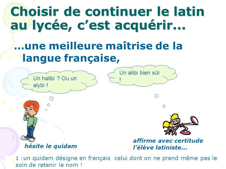 …une meilleure maîtrise de la langue française, Choisir de continuer le latin au lycée, cest acquérir... Un halibi ? Ou un alybi ! Un alibi bien sûr !