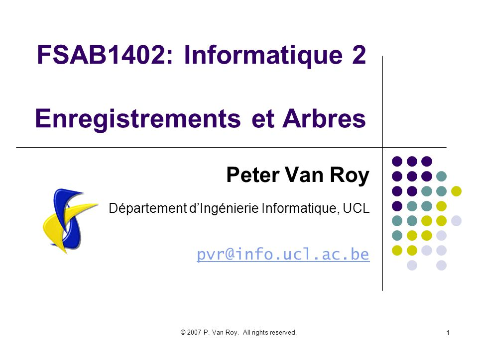 © 2007 P. Van Roy. All rights reserved. 22 Les arbres