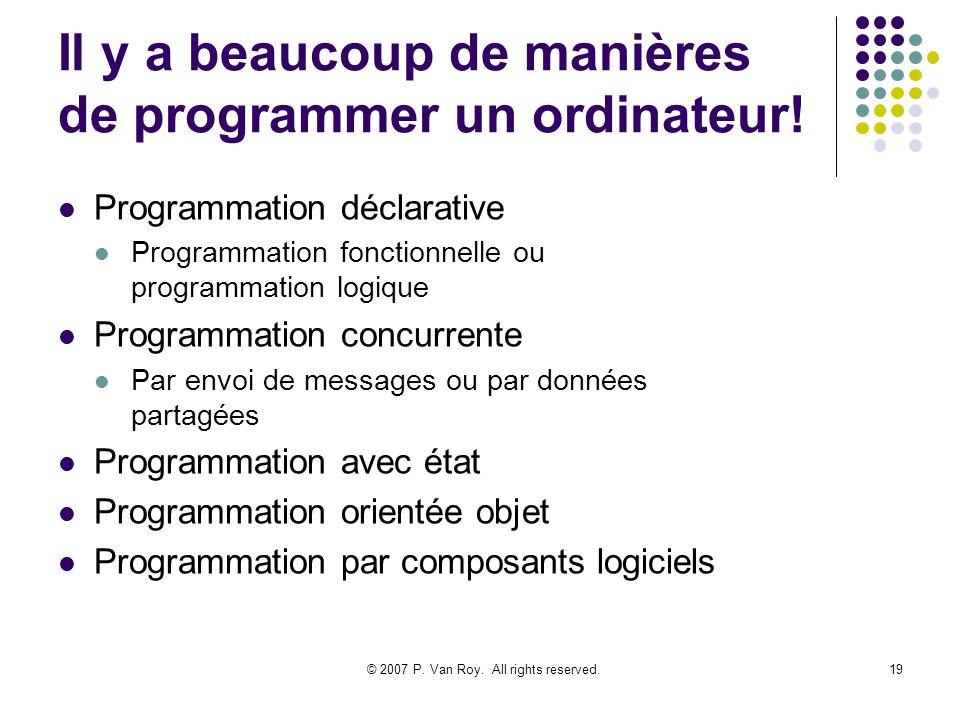 © 2007 P. Van Roy. All rights reserved.19 Il y a beaucoup de manières de programmer un ordinateur! Programmation déclarative Programmation fonctionnel