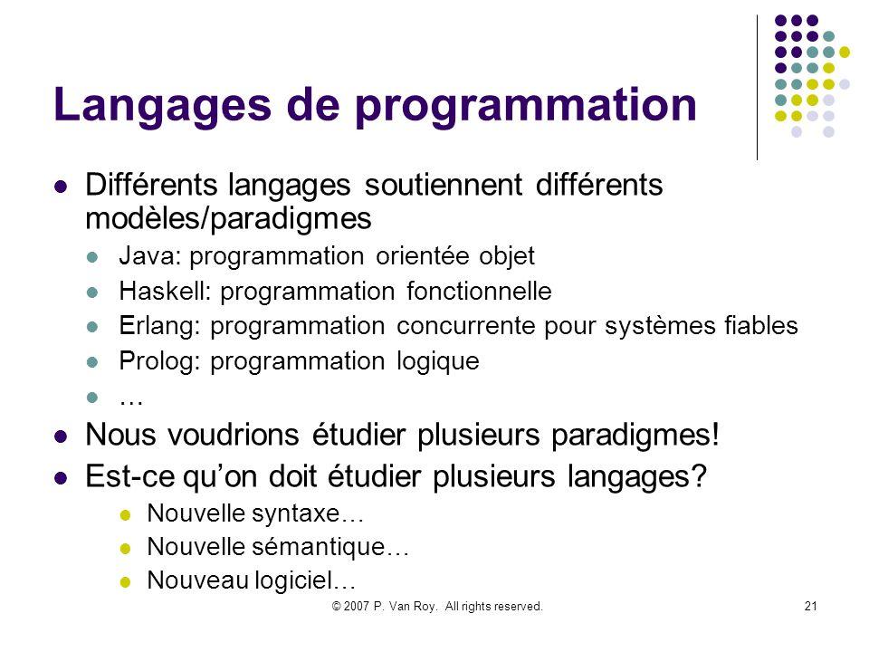 © 2007 P. Van Roy. All rights reserved.21 Langages de programmation Différents langages soutiennent différents modèles/paradigmes Java: programmation