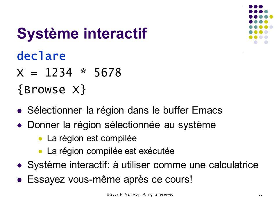 © 2007 P. Van Roy. All rights reserved.33 Système interactif Sélectionner la région dans le buffer Emacs Donner la région sélectionnée au système La r