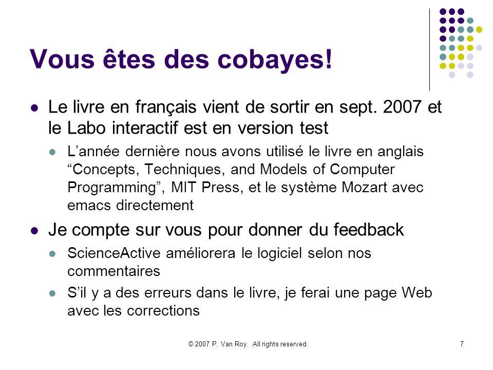 © 2007 P. Van Roy. All rights reserved.7 Vous êtes des cobayes! Le livre en français vient de sortir en sept. 2007 et le Labo interactif est en versio