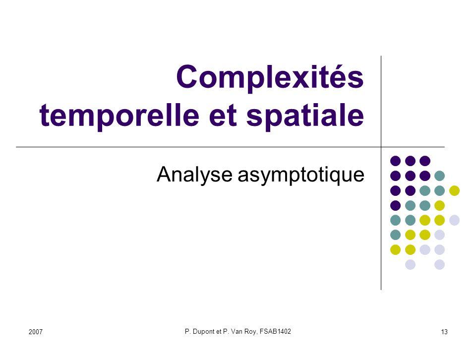 2007 P. Dupont et P. Van Roy, FSAB1402 13 Complexités temporelle et spatiale Analyse asymptotique