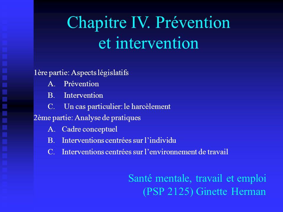 Chapitre IV. Prévention et intervention 1ère partie: Aspects législatifs A. Prévention B. Intervention C. Un cas particulier: le harcèlement 2ème part