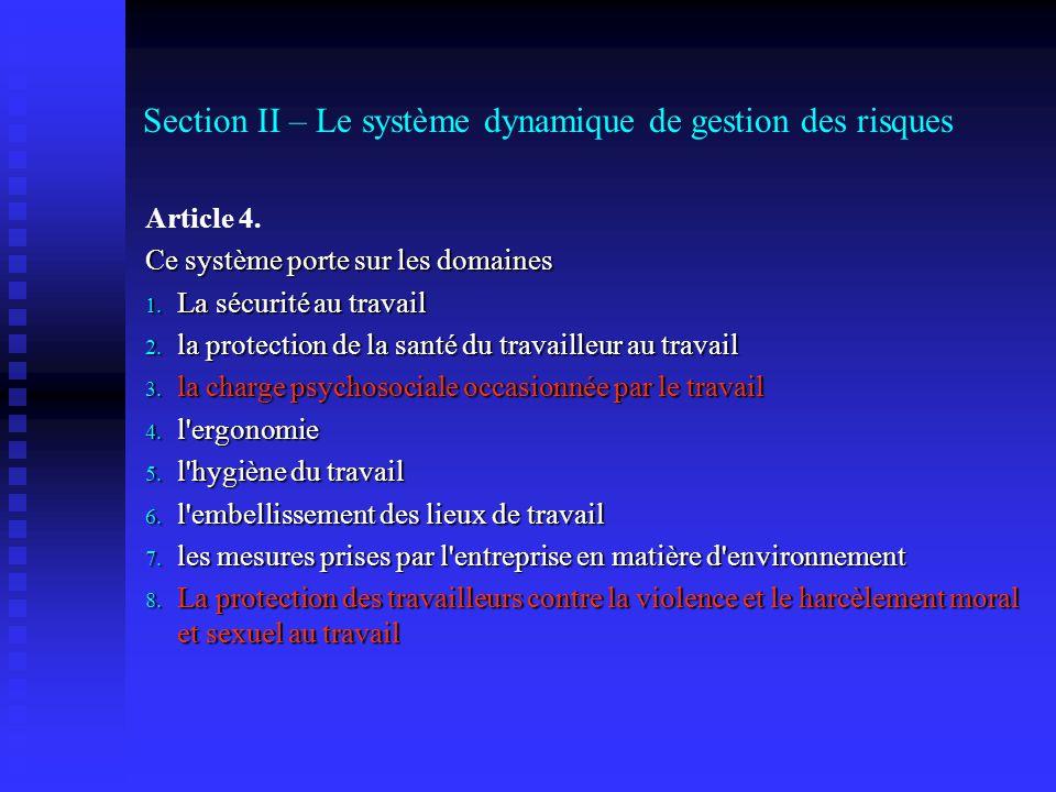 Section II – Le système dynamique de gestion des risques Article 4. Ce système porte sur les domaines 1. La sécurité au travail 2. la protection de la