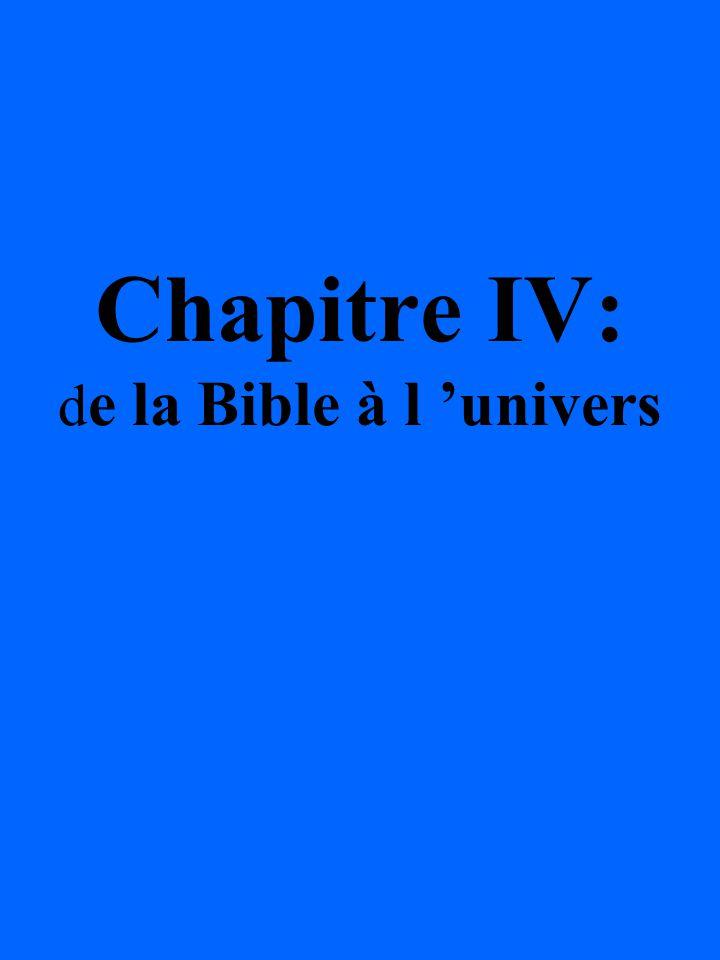 Chapitre IV: d e la Bible à l univers