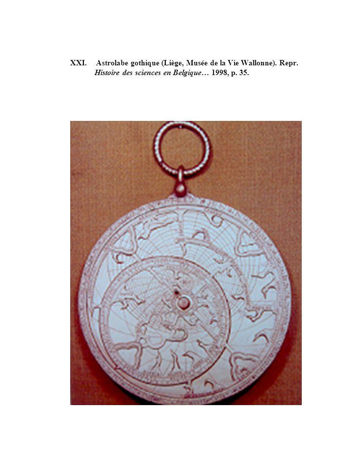 XXI. Astrolabe gothique (Liège, Musée de la Vie Wallonne). Repr. Histoire des sciences en Belgique… 1998, p. 35.