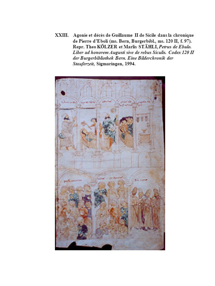 XXIII. Agonie et décès de Guillaume II de Sicile dans la chronique de Pierre dEboli (ms. Bern, Burgerbibl., ms. 120 II, f. 97). Repr. Theo KÖLZER et M