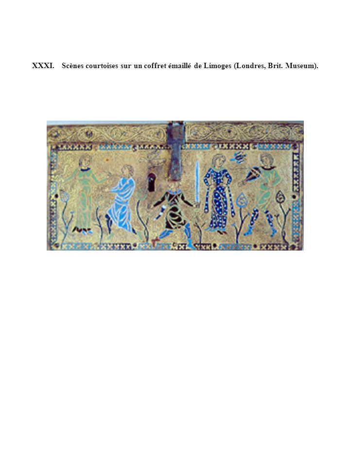 XXXI. Scènes courtoises sur un coffret émaillé de Limoges (Londres, Brit. Museum).