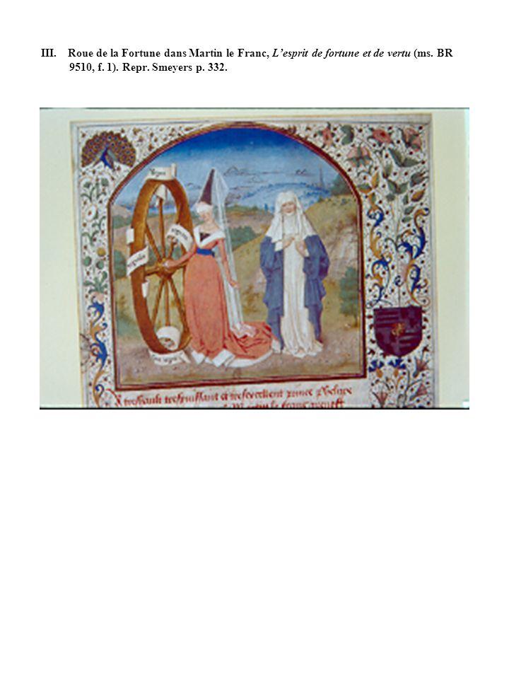 III. Roue de la Fortune dans Martin le Franc, Lesprit de fortune et de vertu (ms. BR 9510, f. 1). Repr. Smeyers p. 332.