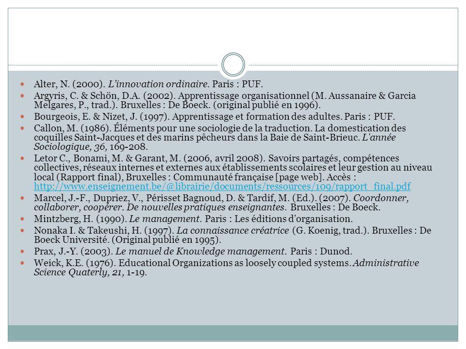 Alter, N. (2000). Linnovation ordinaire. Paris : PUF. Argyris, C. & Schön, D.A. (2002). Apprentissage organisationnel (M. Aussanaire & Garcia Melgares