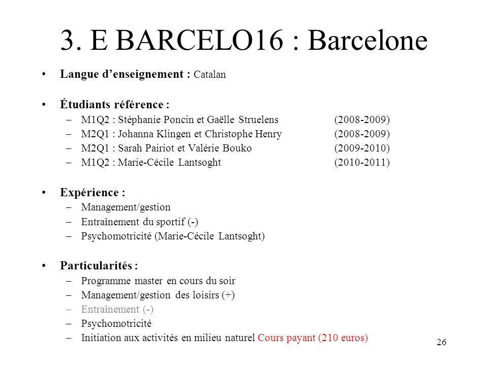 26 3. E BARCELO16 : Barcelone Langue denseignement : Catalan Étudiants référence : –M1Q2 : Stéphanie Poncin et Gaëlle Struelens (2008-2009) –M2Q1 : Jo