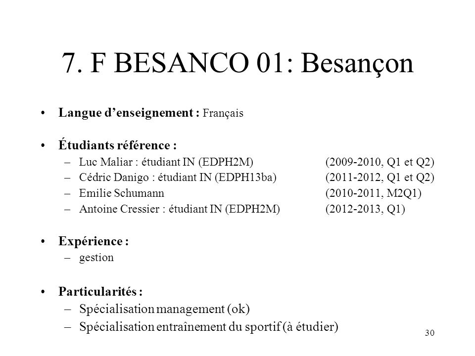 30 7. F BESANCO 01: Besançon Langue denseignement : Français Étudiants référence : –Luc Maliar : étudiant IN (EDPH2M)(2009-2010, Q1 et Q2) –Cédric Dan