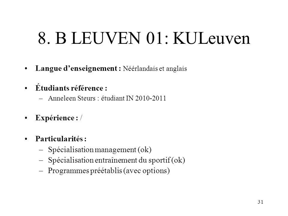 31 8. B LEUVEN 01: KULeuven Langue denseignement : Néérlandais et anglais Étudiants référence : –Anneleen Steurs : étudiant IN 2010-2011 Expérience :