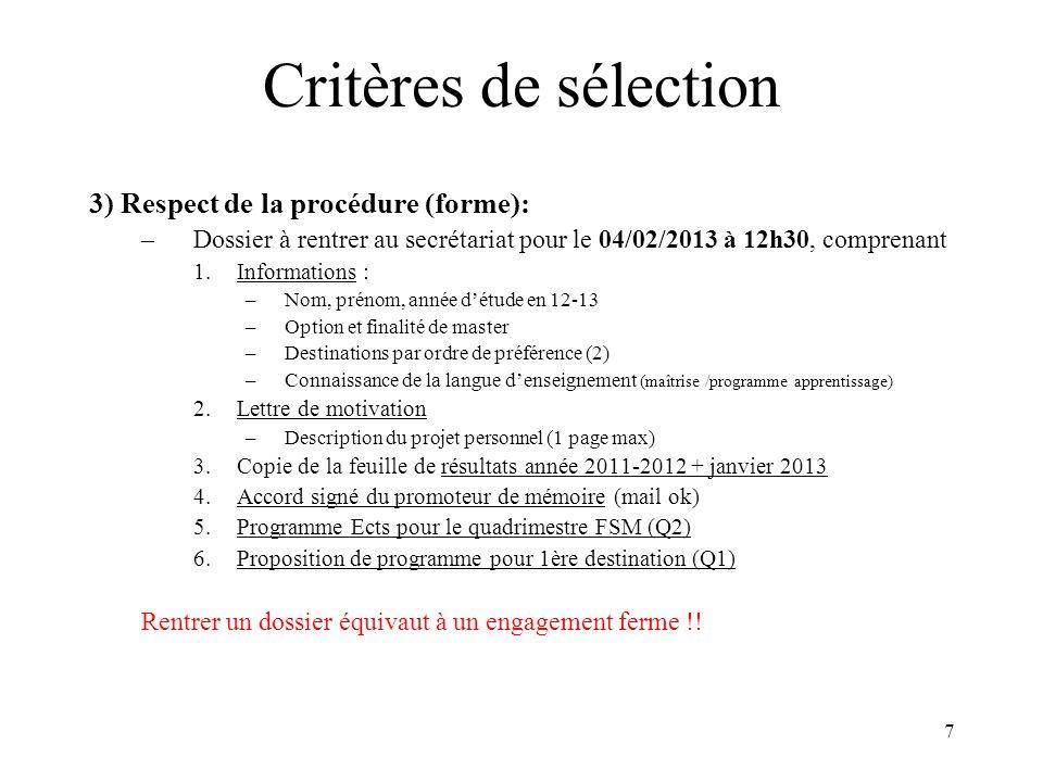 7 Critères de sélection 3) Respect de la procédure (forme): –Dossier à rentrer au secrétariat pour le 04/02/2013 à 12h30, comprenant 1.Informations :