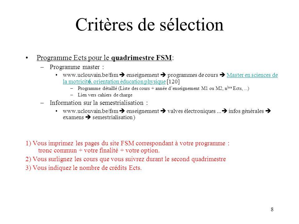 8 Critères de sélection Programme Ects pour le quadrimestre FSM: –Programme master : www.uclouvain.be/fsm enseignement programmes de cours Master en s