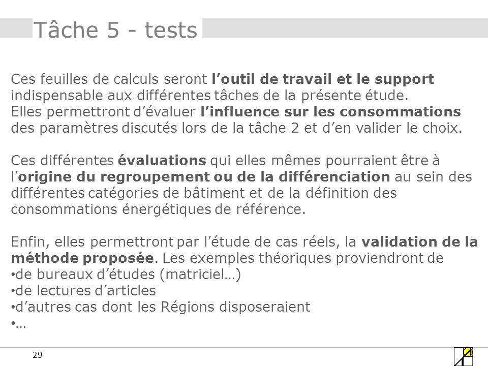 29 Tâche 5 - tests Ces feuilles de calculs seront loutil de travail et le support indispensable aux différentes tâches de la présente étude.
