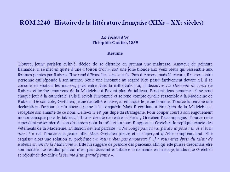 ROM 2240 Histoire de la littérature française (XIX e – XX e siècles) La Toison dor Théophile Gautier, 1839 Résumé Tiburce, jeune parisien cultivé, déc