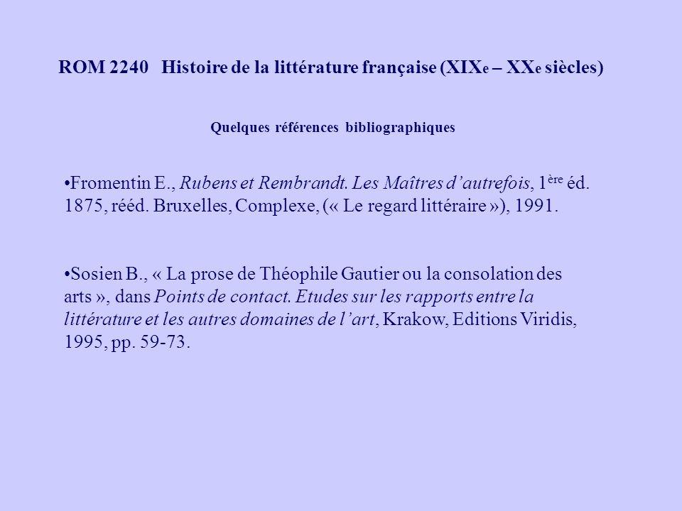 ROM 2240 Histoire de la littérature française (XIX e – XX e siècles) Quelques références bibliographiques Fromentin E., Rubens et Rembrandt. Les Maîtr