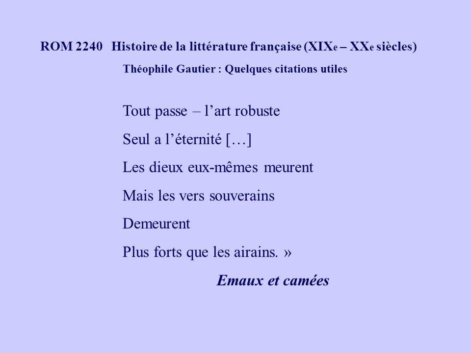 ROM 2240 Histoire de la littérature française (XIX e – XX e siècles) Tout passe – lart robuste Seul a léternité […] Les dieux eux-mêmes meurent Mais l