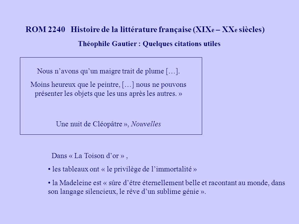 ROM 2240 Histoire de la littérature française (XIX e – XX e siècles) Théophile Gautier : Quelques citations utiles Nous navons quun maigre trait de pl