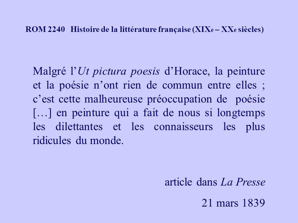 ROM 2240 Histoire de la littérature française (XIX e – XX e siècles) Il ny a vraiment de beau que ce qui ne peut servir à rien ; tout ce qui est utile est laid, car cest lexpression de quelque besoin, et ceux de lhomme sont ignobles et dégoûtants, comme sa pauvre et infirme nature.
