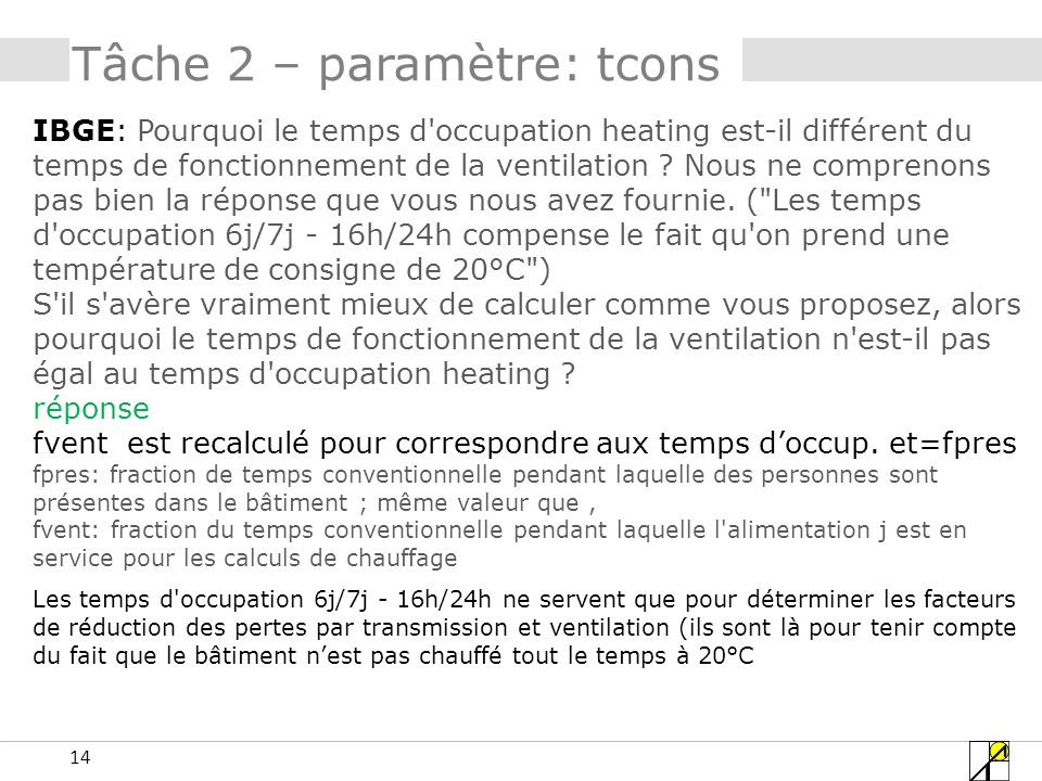 14 IBGE: Pourquoi le temps d'occupation heating est-il différent du temps de fonctionnement de la ventilation ? Nous ne comprenons pas bien la réponse