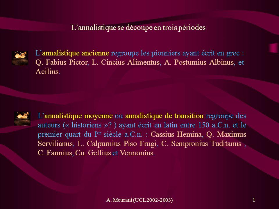 A. Meurant (UCL 2002-2003)1 Lannalistique se découpe en trois périodes Lannalistique ancienne regroupe les pionniers ayant écrit en grec : Q. Fabius P