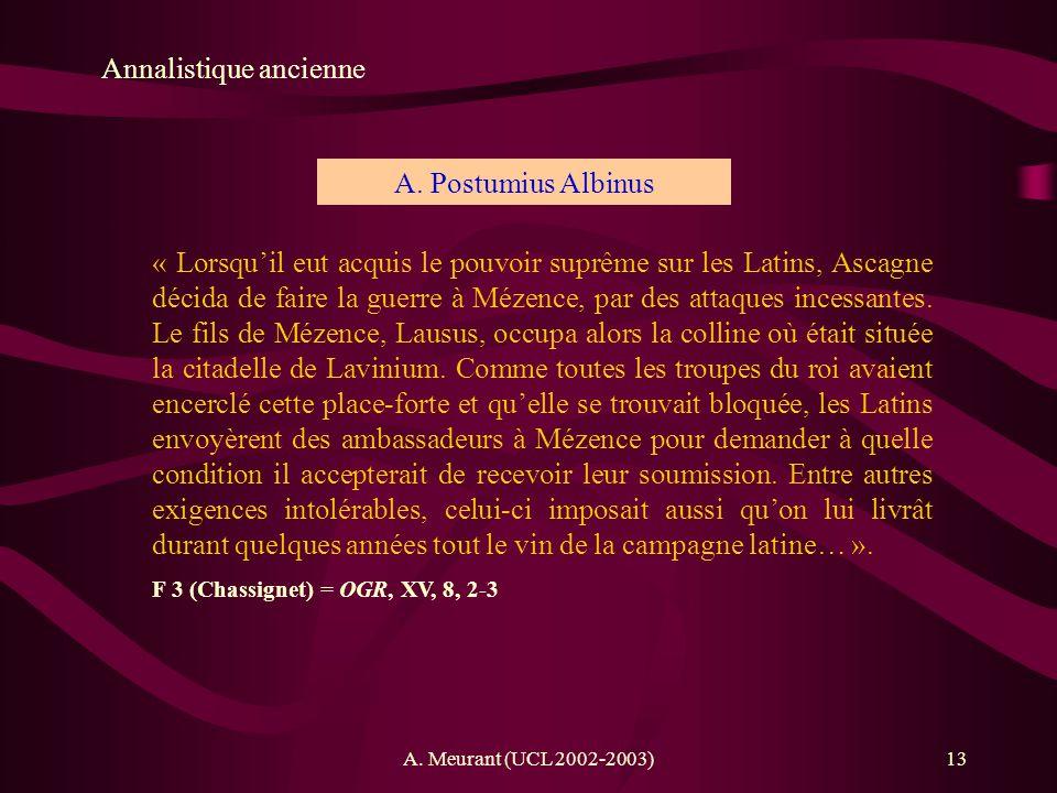 A. Meurant (UCL 2002-2003)13 Annalistique ancienne A. Postumius Albinus « Lorsquil eut acquis le pouvoir suprême sur les Latins, Ascagne décida de fai