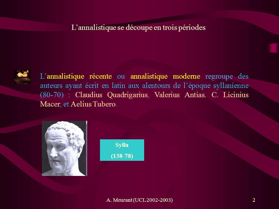 A. Meurant (UCL 2002-2003)2 Lannalistique se découpe en trois périodes Lannalistique récente ou annalistique moderne regroupe des auteurs ayant écrit