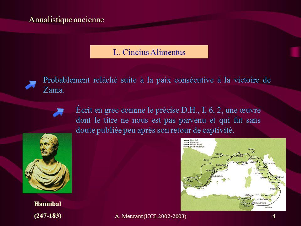 A. Meurant (UCL 2002-2003)4 Annalistique ancienne Probablement relâché suite à la paix consécutive à la victoire de Zama. L. Cincius Alimentus Écrit e
