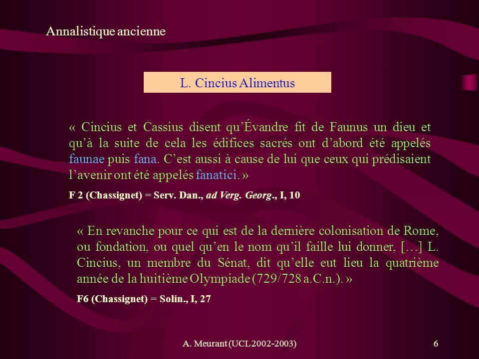 A. Meurant (UCL 2002-2003)6 Annalistique ancienne « Cincius et Cassius disent quÉvandre fit de Faunus un dieu et quà la suite de cela les édifices sac