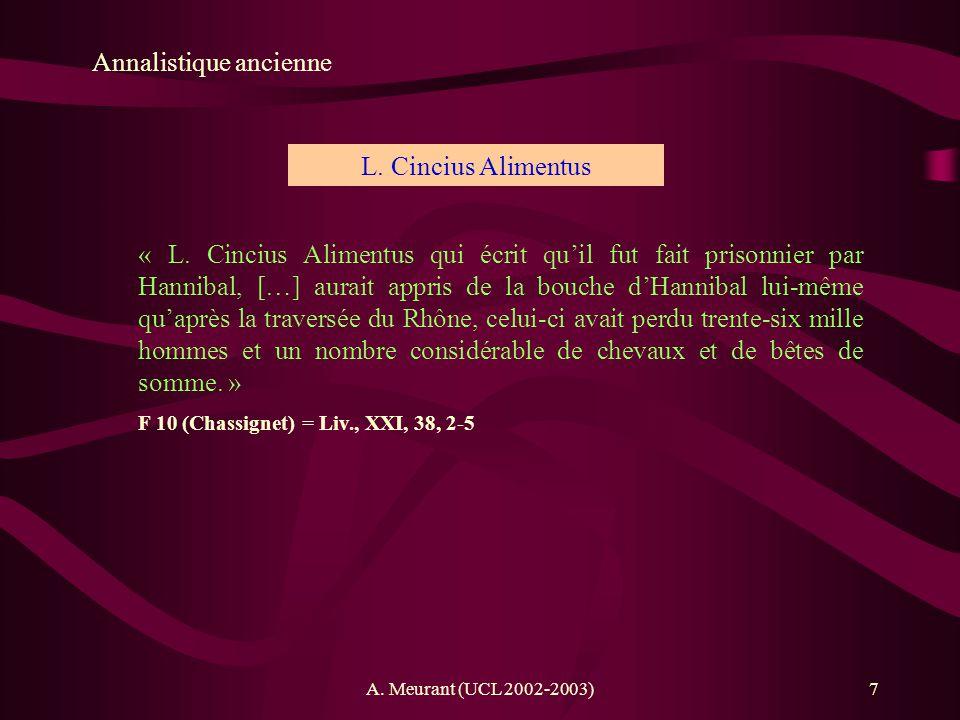 A. Meurant (UCL 2002-2003)7 Annalistique ancienne « L. Cincius Alimentus qui écrit quil fut fait prisonnier par Hannibal, […] aurait appris de la bouc