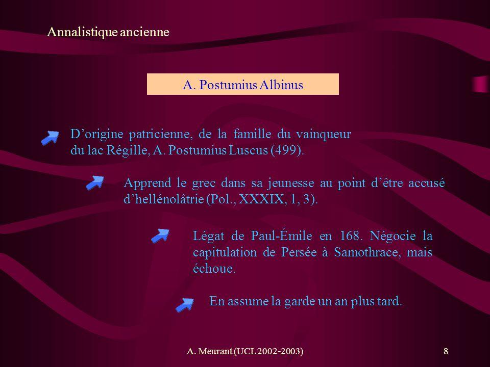 A. Meurant (UCL 2002-2003)8 Annalistique ancienne Dorigine patricienne, de la famille du vainqueur du lac Régille, A. Postumius Luscus (499). A. Postu
