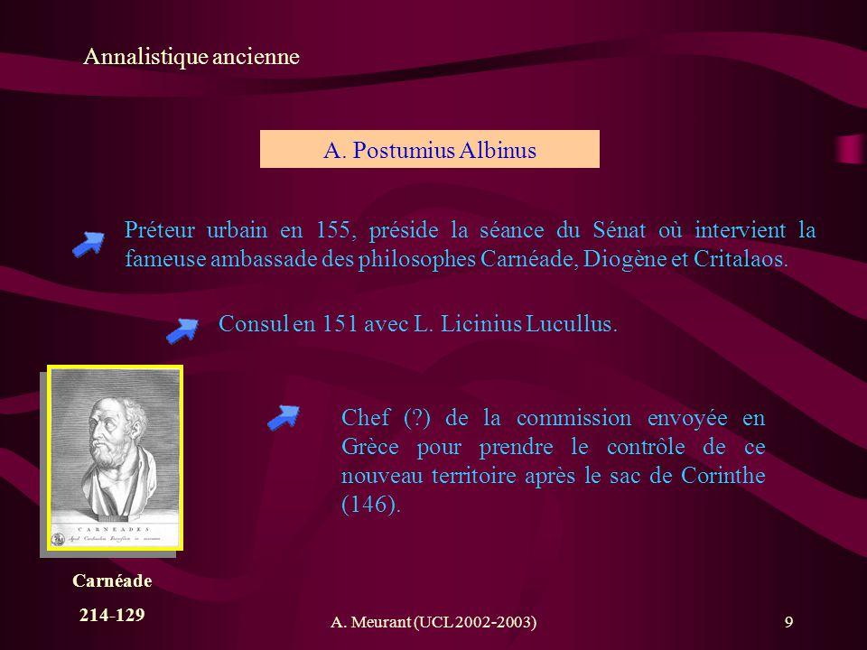 A. Meurant (UCL 2002-2003)9 Annalistique ancienne Préteur urbain en 155, préside la séance du Sénat où intervient la fameuse ambassade des philosophes
