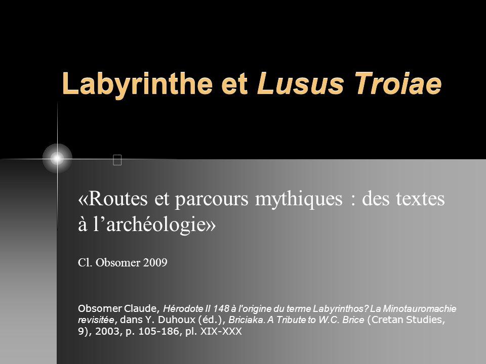 Labyrinthe et Lusus Troiae «Routes et parcours mythiques : des textes à larchéologie» Cl. Obsomer 2009 Obsomer Claude, Hérodote II 148 à l'origine du